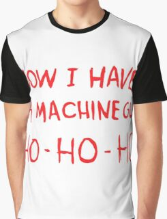 funny t-shirt quote, HO-HO-HO Now I Have A Machine Gun Graphic T-Shirt