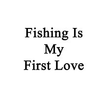 Fishing Is My First Love by supernova23