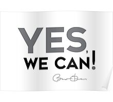 yes, we can! - barack obama Poster