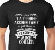 Accountant - Tattooed Accountant Just Like A Normal Accountant Except Much Cooler Unisex T-Shirt