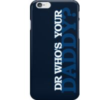 Dr Who's Your Daddy? iPhone Case/Skin