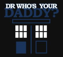 Dr Who's Your Daddy? by ezcreative