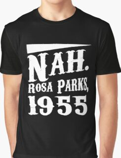 Nah. Rosa Parks, 1955 awesome quotes funny tshirt Graphic T-Shirt