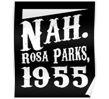 Nah. Rosa Parks, 1955 awesome quotes funny tshirt Poster