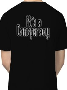 CONSPIRACY, It's a Conspiracy, Conspire, Black on White Classic T-Shirt