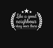 Like a good neighbour stay over there funny tshirt Unisex T-Shirt
