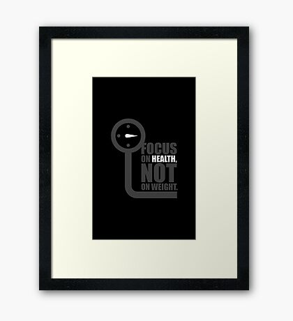 Focus on health not on weight - Gym Motivational Quote Framed Print