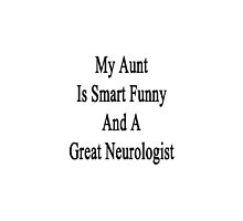 My Aunt Is Smart Funny And A Great Neurologist  by supernova23