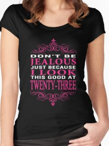 Don't be Jealous just because this good at twenty-three Women's Fitted Scoop T-Shirt