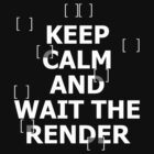 Architect - Keep Calm And Wait The Render by Melissa J Gordon