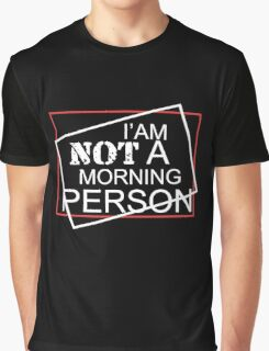 I am not a morning person clever cool funny tshirt Graphic T-Shirt