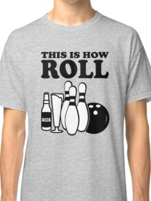 This is how I Roll Bowling Classic T-Shirt