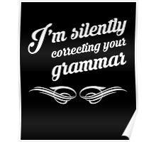 I'm silently correcting your grammar funny tshirt Poster