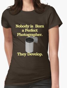 Nobody is Born a Perfect Photographer Womens Fitted T-Shirt