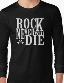Rock Never Will Die Long Sleeve T-Shirt