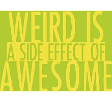 WEIRD IS (a side effect of) AWESOME Photographic Print