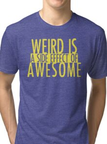 WEIRD IS (a side effect of) AWESOME Tri-blend T-Shirt