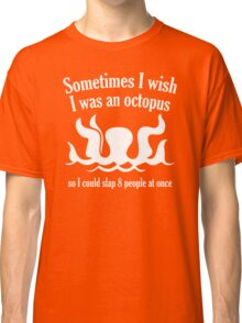Sometimes I Wish I Was An Octopus Classic T-Shirt