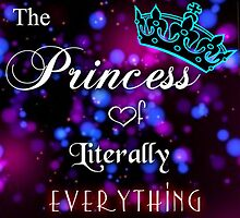 ~ Princess Of Everything ~ by yourlittledeath
