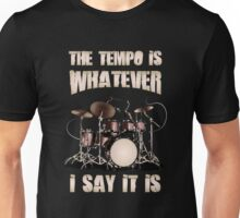 The Tempo Is Whatever I Say It Is Tshirt Unisex T-Shirt
