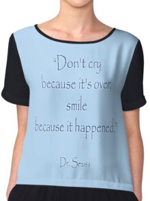 """Dr. Seuss, """"Don't cry because it's over, smile because it happened.""""  Chiffon Top"""