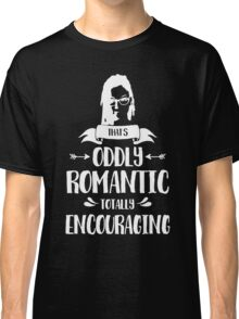 Thats Oddly Romantic Classic T-Shirt