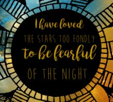 I Have Loved The Stars Too Fondly.... Sticker