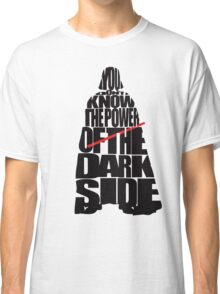 You don't know the power of the dark side v2 Classic T-Shirt
