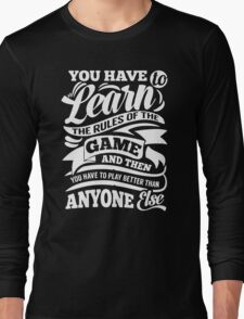 You Have to Learn the Rules of the Game Long Sleeve T-Shirt