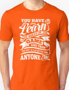 You Have to Learn the Rules of the Game Unisex T-Shirt
