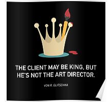 THE CLIENT MAY BE KING, BUT HE'S NOT ART DIRECTOR. Poster
