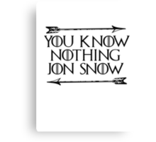 You Know Nothing Jon Snow Canvas Print