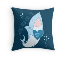 sharks need love too Throw Pillow