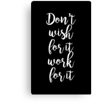 Don't wish for it work for it - Gym Motivational Quote Canvas Print