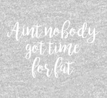 Aint no body got time for fat - Gym Motivational Quote Kids Tee