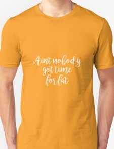 Aint no body got time for fat - Gym Motivational Quote T-Shirt