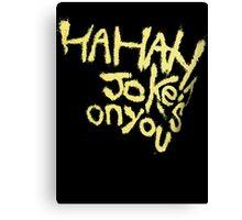 Batman V superman Joker Jokes on you Canvas Print