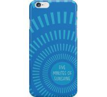 Five Minute of Sunshine iPhone Case/Skin