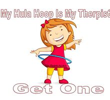 My Hula Hoop Is My Therapist by kimelizabeth