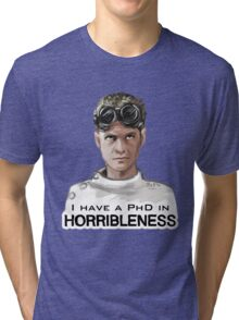 I have a PHD in HORRIBLENESS! Tri-blend T-Shirt