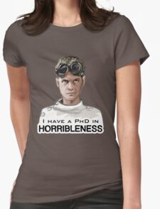 I have a PHD in HORRIBLENESS! Womens Fitted T-Shirt