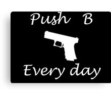 Push B every day Canvas Print