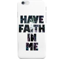 Have Faith In Me iPhone Case/Skin