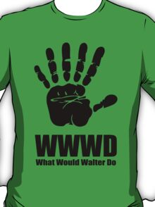 What would Walter Do? Fringe T-Shirt