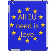 All EU need is love iPad Case/Skin