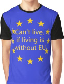 Can't live, if living is without EU Graphic T-Shirt