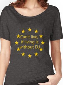 Can't live, if living is without EU Women's Relaxed Fit T-Shirt