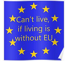 Can't live, if living is without EU Poster