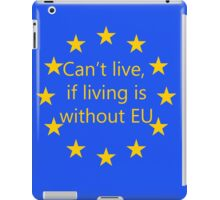 Can't live, if living is without EU iPad Case/Skin