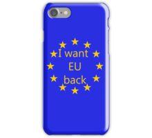 I want EU back iPhone Case/Skin